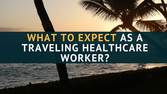 What to Expect As a Traveling Healthcare Worker?