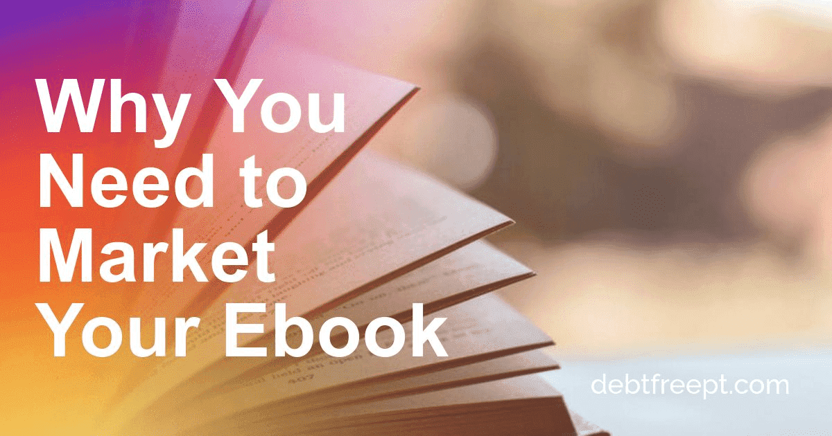 Why You Need To Market Your Ebook