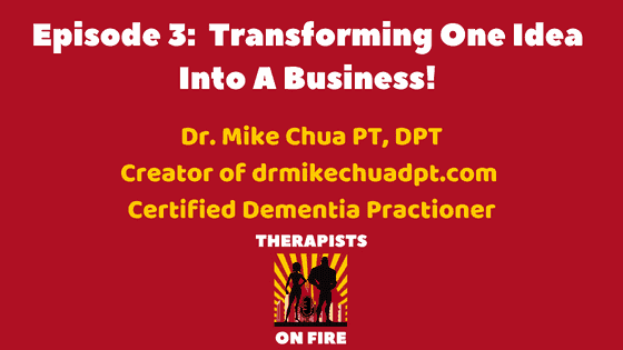THERAPISTS ON FIRE Podcast Dr. Mike Chua