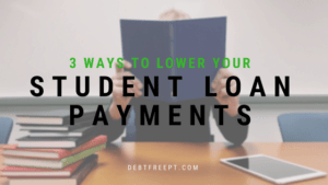 3 Ways To Lower Your Student Loan Payments