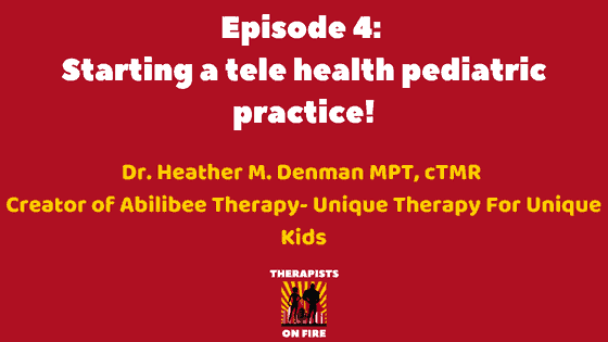 Start a tele pediatric practice with Heather Denman MPT, cTMR