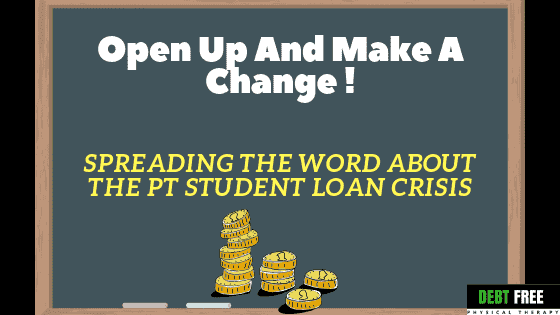 Open Up And Make A Change – Spreading The Word About The PT Student Loan Crisis