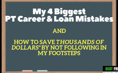 My 4 Biggest Physical Therapy Career And Student Loan Mistakes – And How to Save Thousands Of Dollars By Not Following In My Footsteps